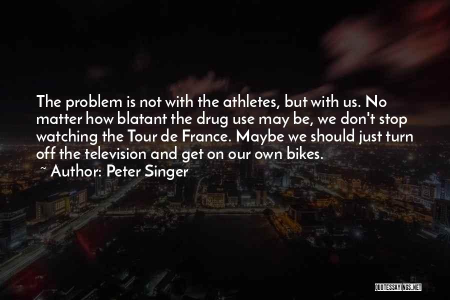 Stop Drug Use Quotes By Peter Singer