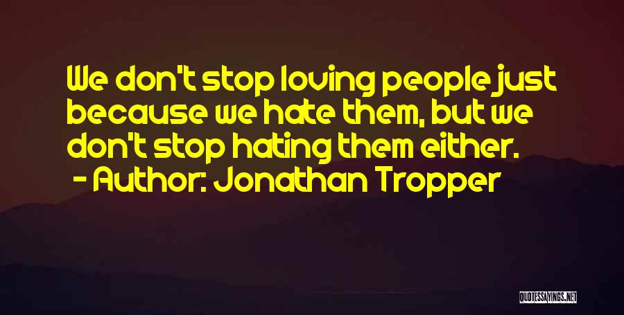 Stop Hating Someone Quotes By Jonathan Tropper