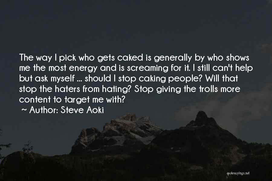 Stop Hating Someone Quotes By Steve Aoki
