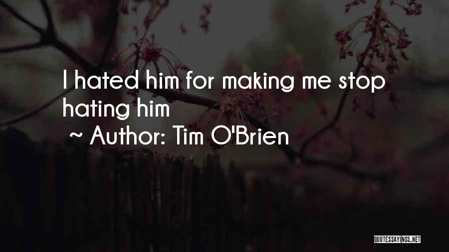 Stop Hating Someone Quotes By Tim O'Brien