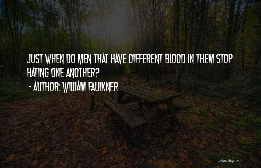 Stop Hating Someone Quotes By William Faulkner