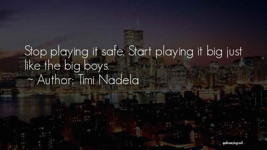 Stop Playing It Safe Quotes By Timi Nadela