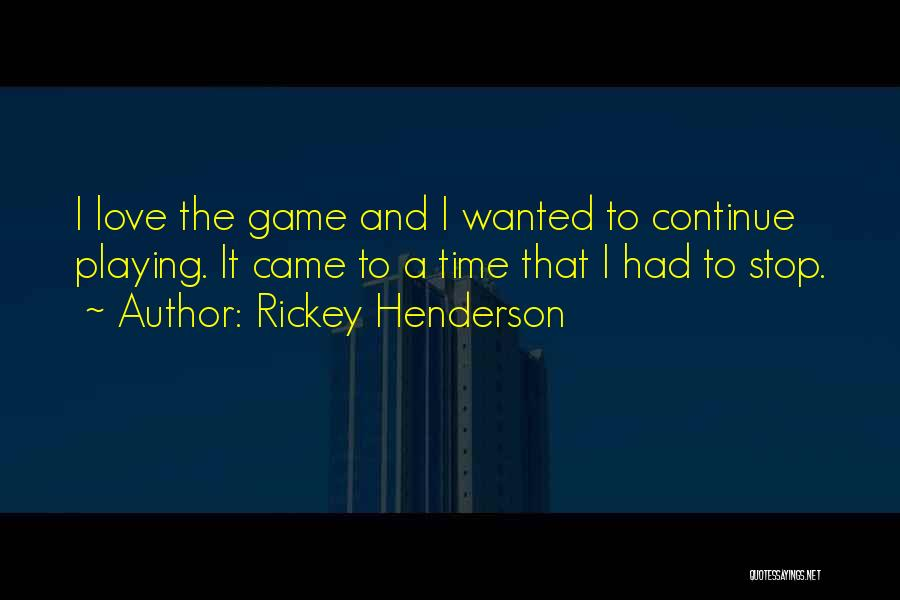 Stop Playing With My Love Quotes By Rickey Henderson