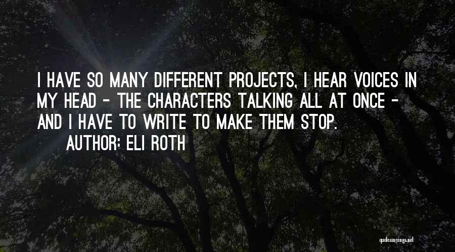 Stop The Voices In My Head Quotes By Eli Roth