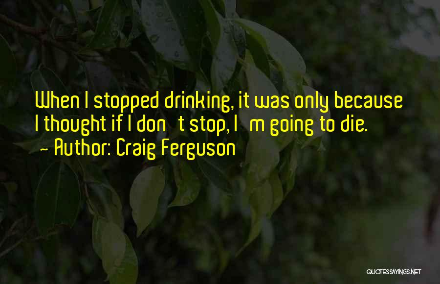 Stopped Drinking Quotes By Craig Ferguson