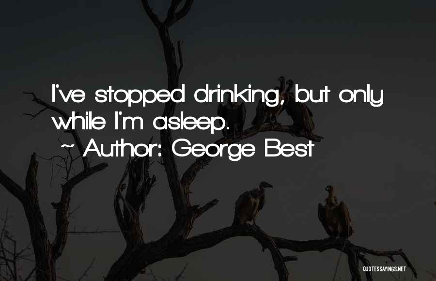 Stopped Drinking Quotes By George Best