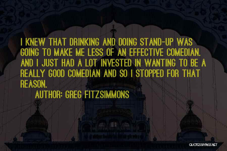 Stopped Drinking Quotes By Greg Fitzsimmons