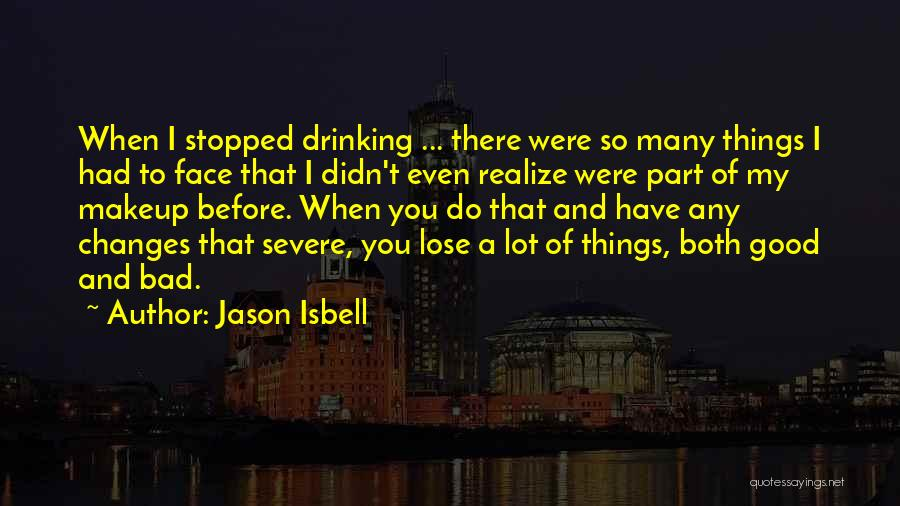 Stopped Drinking Quotes By Jason Isbell