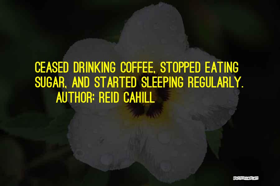 Stopped Drinking Quotes By Reid Cahill