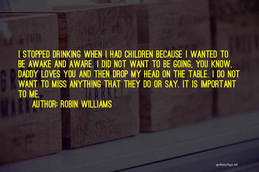 Stopped Drinking Quotes By Robin Williams
