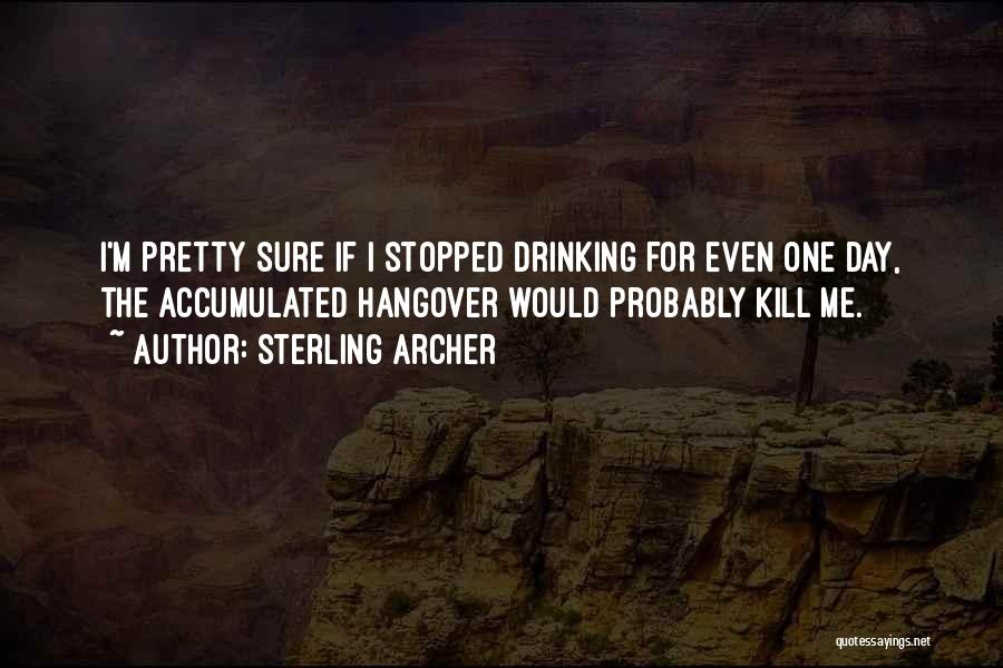Stopped Drinking Quotes By Sterling Archer