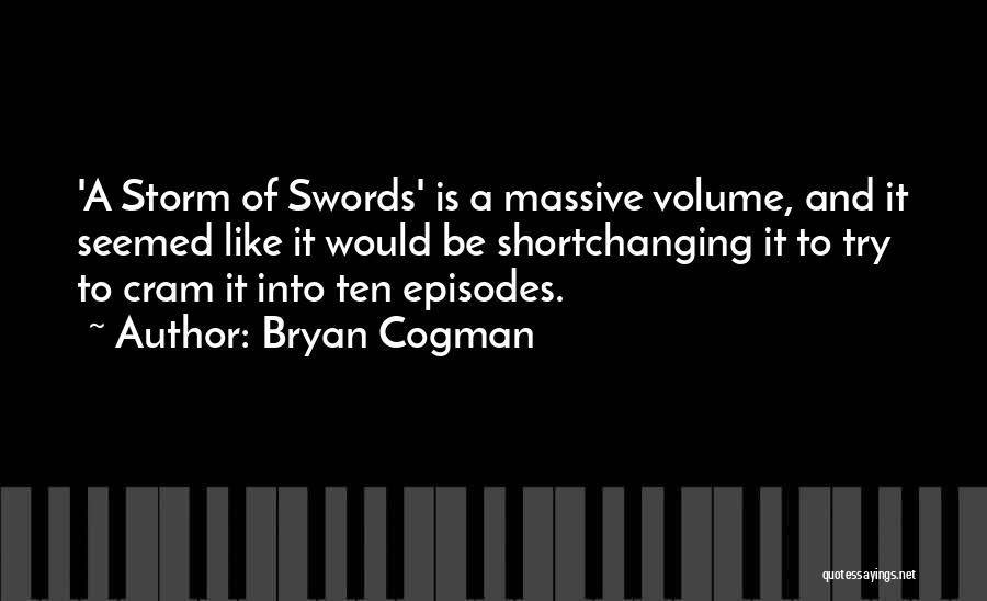 Storm Of Swords Quotes By Bryan Cogman