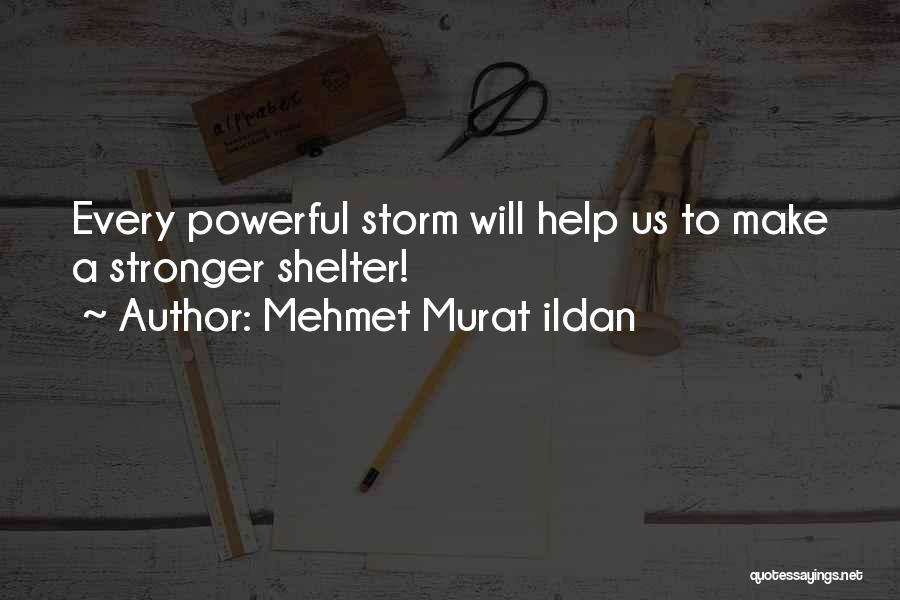 Storm Shelter Quotes By Mehmet Murat Ildan