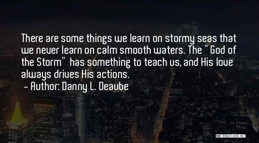 Stormy Life Quotes By Danny L. Deaube