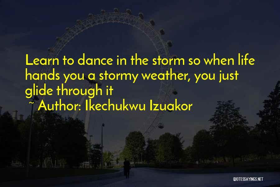 Stormy Life Quotes By Ikechukwu Izuakor