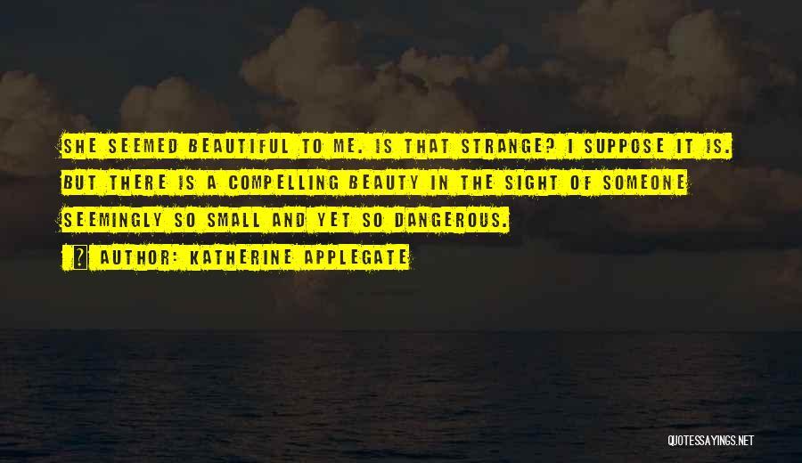 Strange Beauty Quotes By Katherine Applegate