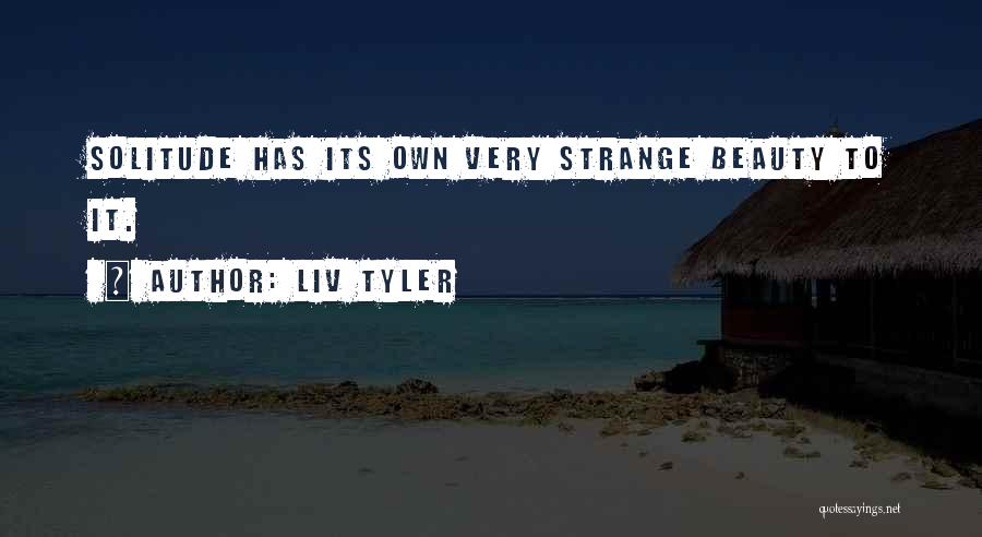 Strange Beauty Quotes By Liv Tyler
