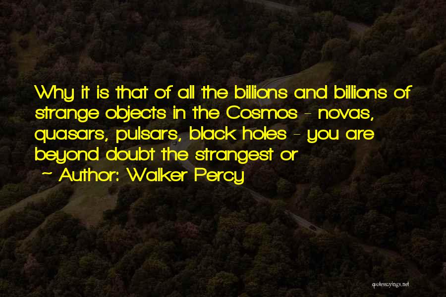 Strange Objects Quotes By Walker Percy