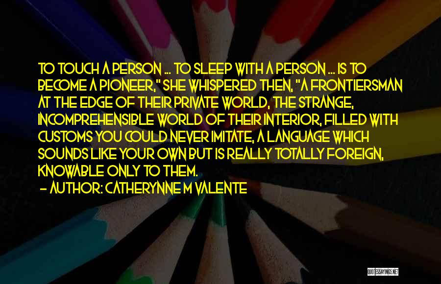 Strange Relationships Quotes By Catherynne M Valente