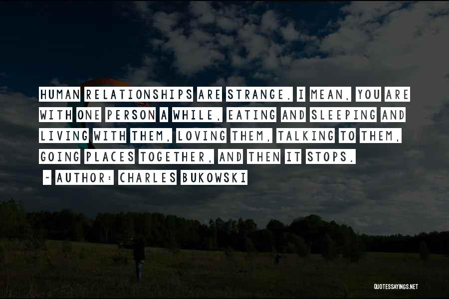 Strange Relationships Quotes By Charles Bukowski