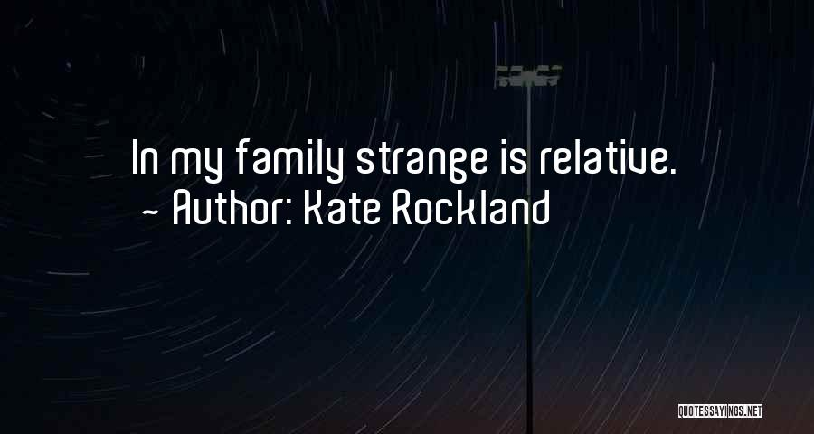 Strange Relationships Quotes By Kate Rockland