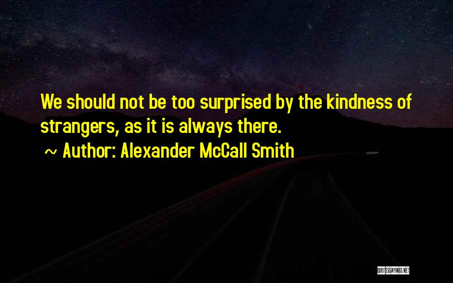 Strangers Kindness Quotes By Alexander McCall Smith