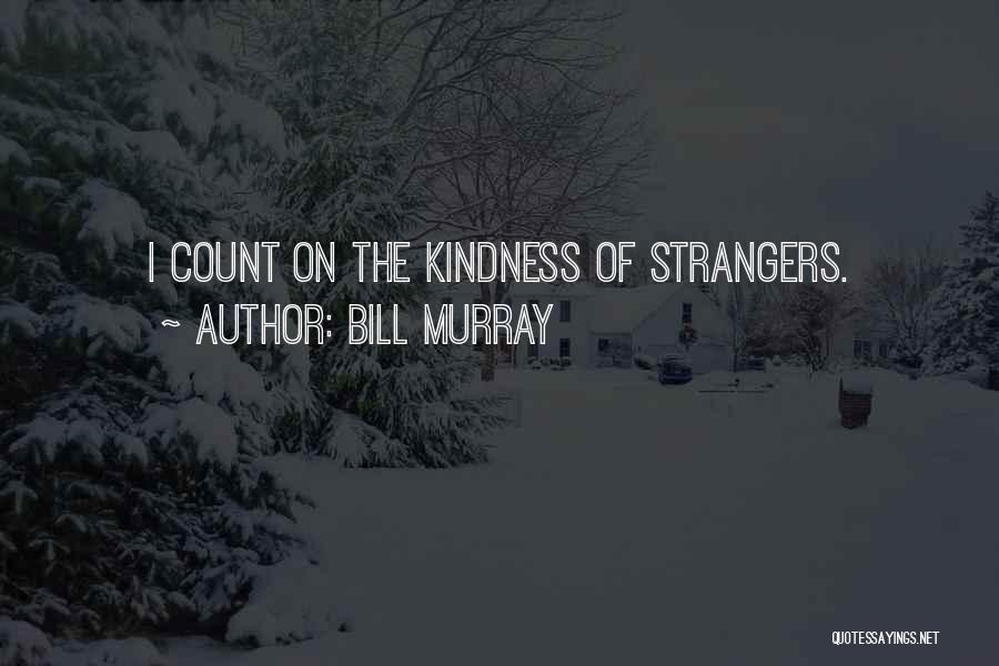 Strangers Kindness Quotes By Bill Murray