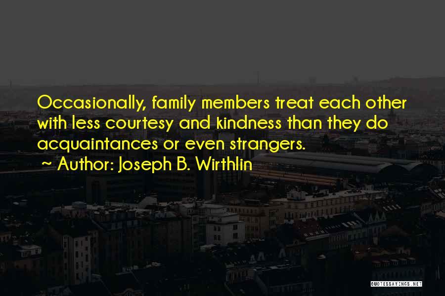 Strangers Kindness Quotes By Joseph B. Wirthlin