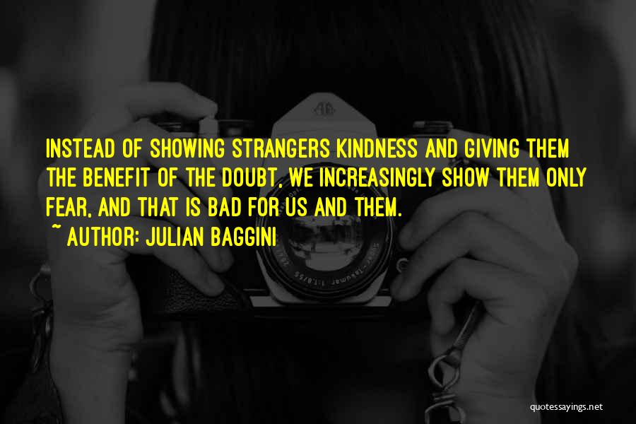 Strangers Kindness Quotes By Julian Baggini