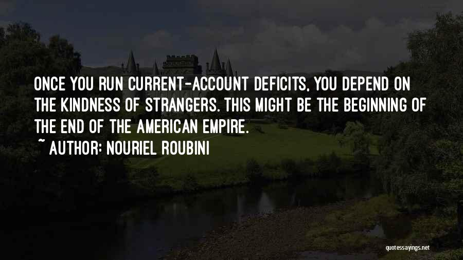 Strangers Kindness Quotes By Nouriel Roubini