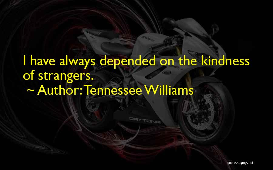 Strangers Kindness Quotes By Tennessee Williams