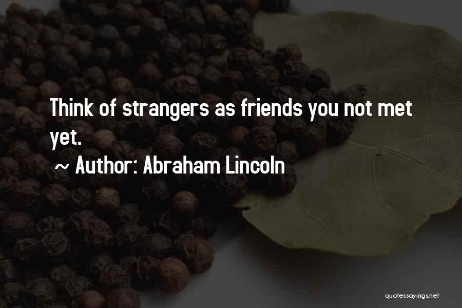 Strangers We Met Quotes By Abraham Lincoln