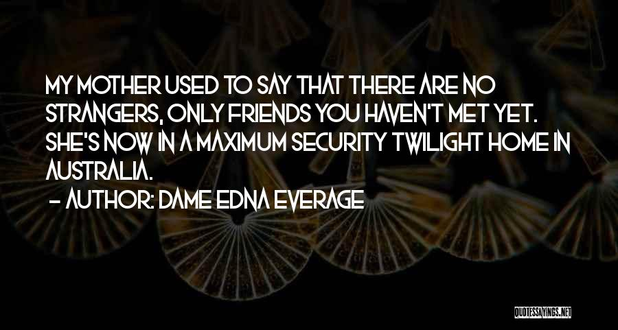 Strangers We Met Quotes By Dame Edna Everage