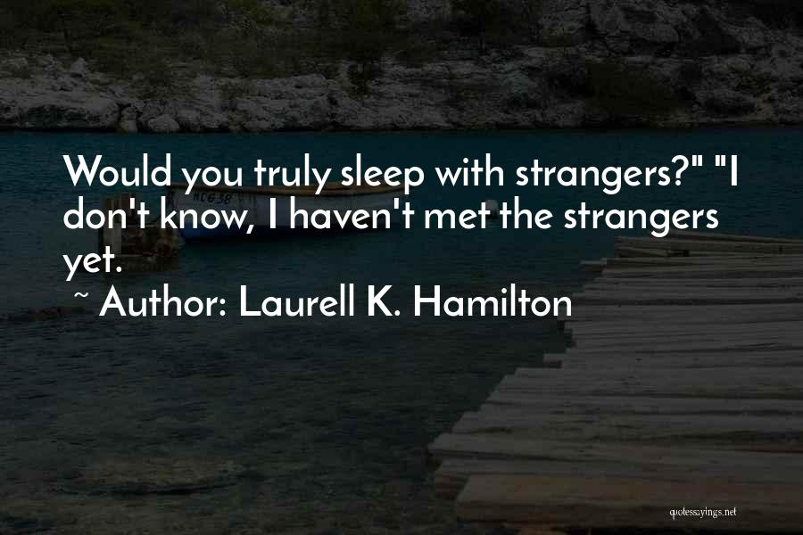 Strangers We Met Quotes By Laurell K. Hamilton