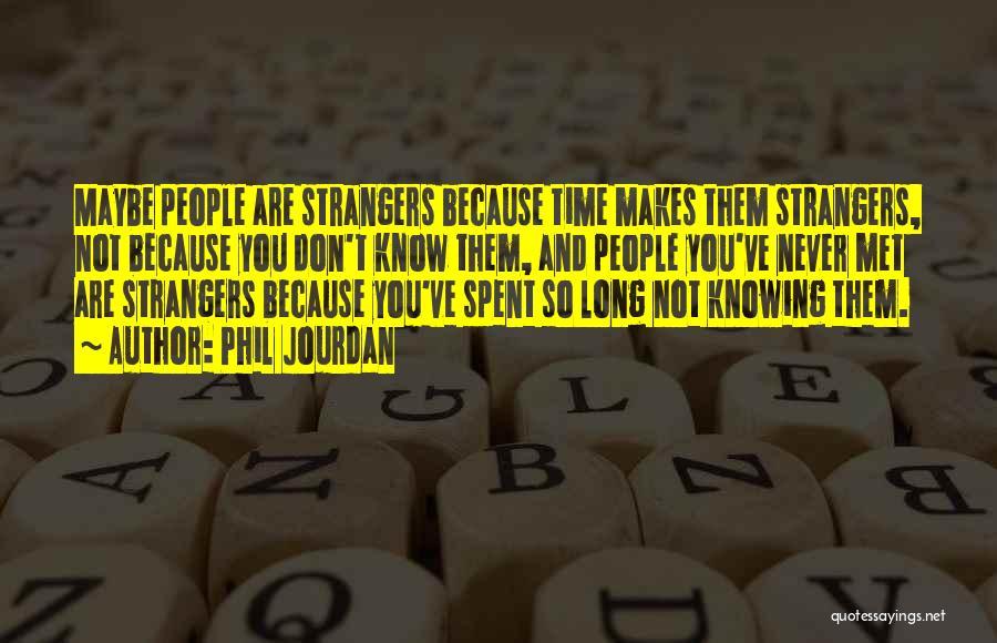 Strangers We Met Quotes By Phil Jourdan