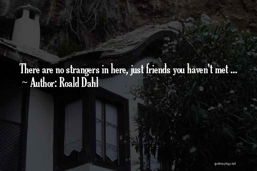 Strangers We Met Quotes By Roald Dahl
