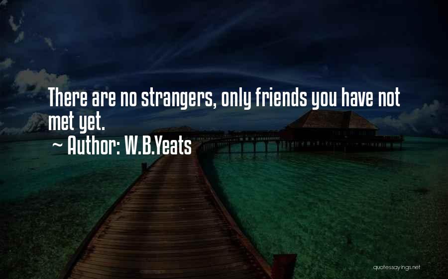 Strangers We Met Quotes By W.B.Yeats