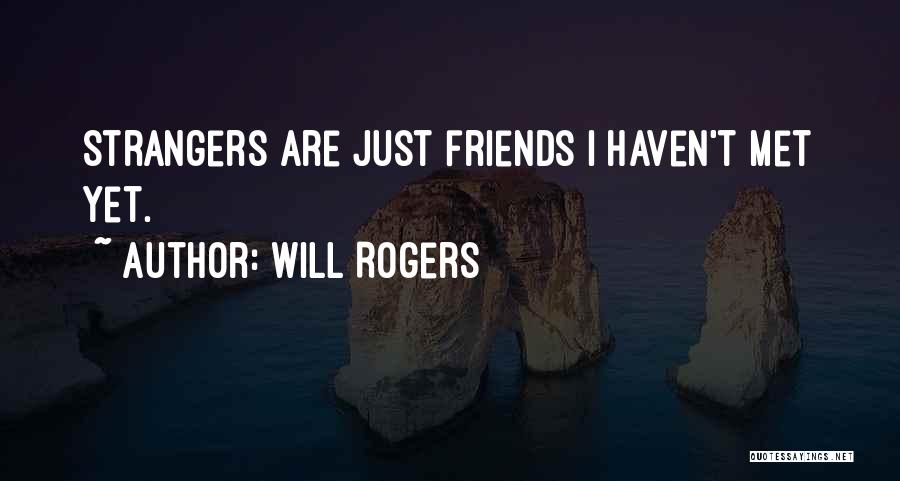 Strangers We Met Quotes By Will Rogers