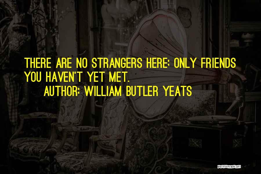 Strangers We Met Quotes By William Butler Yeats
