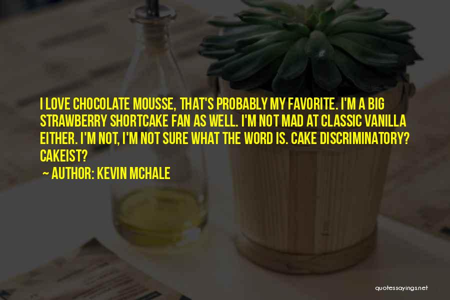 Strawberry Cake Quotes By Kevin McHale