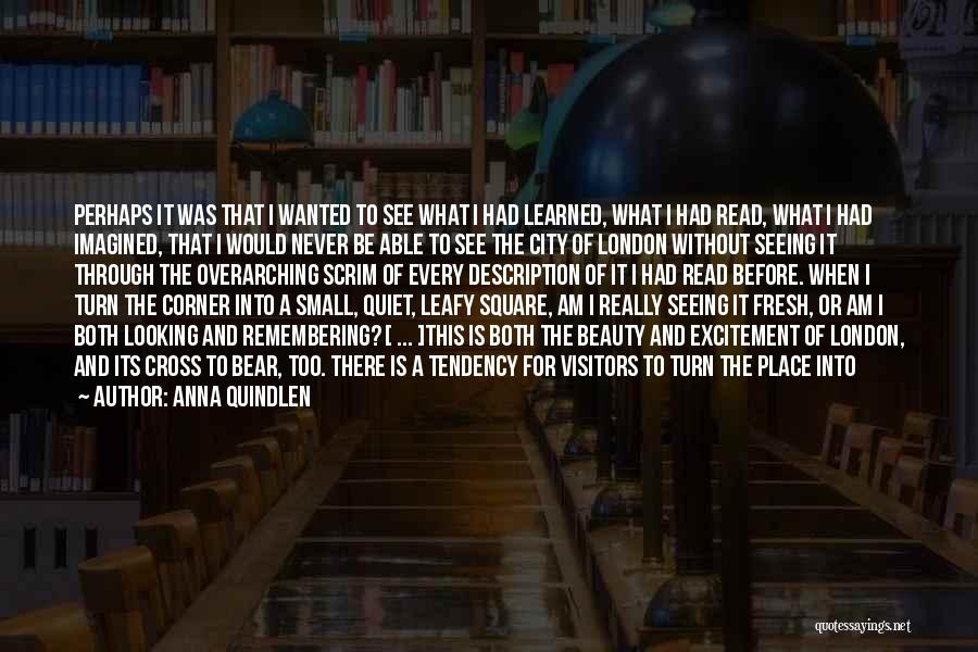 Streets Of London Quotes By Anna Quindlen