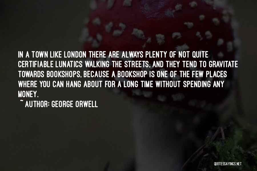 Streets Of London Quotes By George Orwell