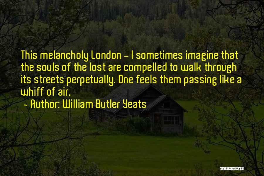 Streets Of London Quotes By William Butler Yeats