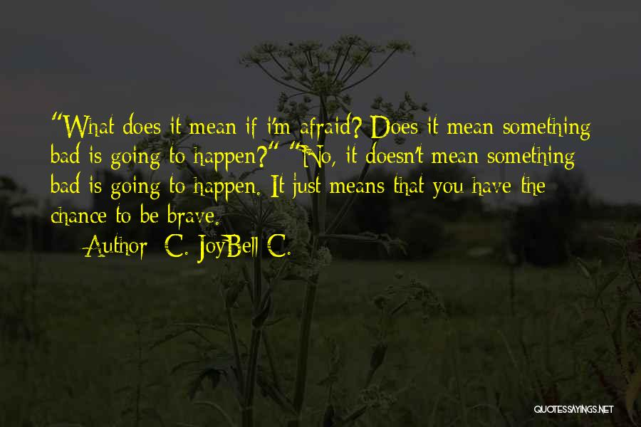 Strength And Life Quotes By C. JoyBell C.