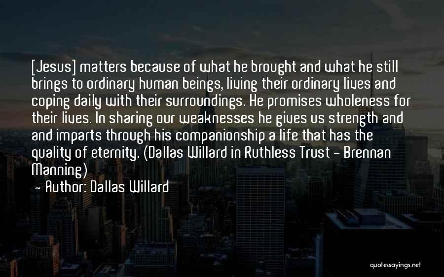 Strength And Life Quotes By Dallas Willard