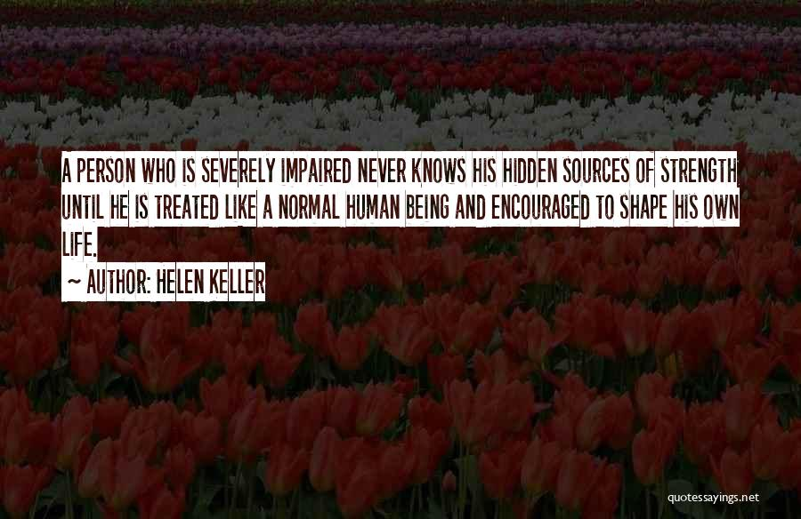 Strength And Life Quotes By Helen Keller