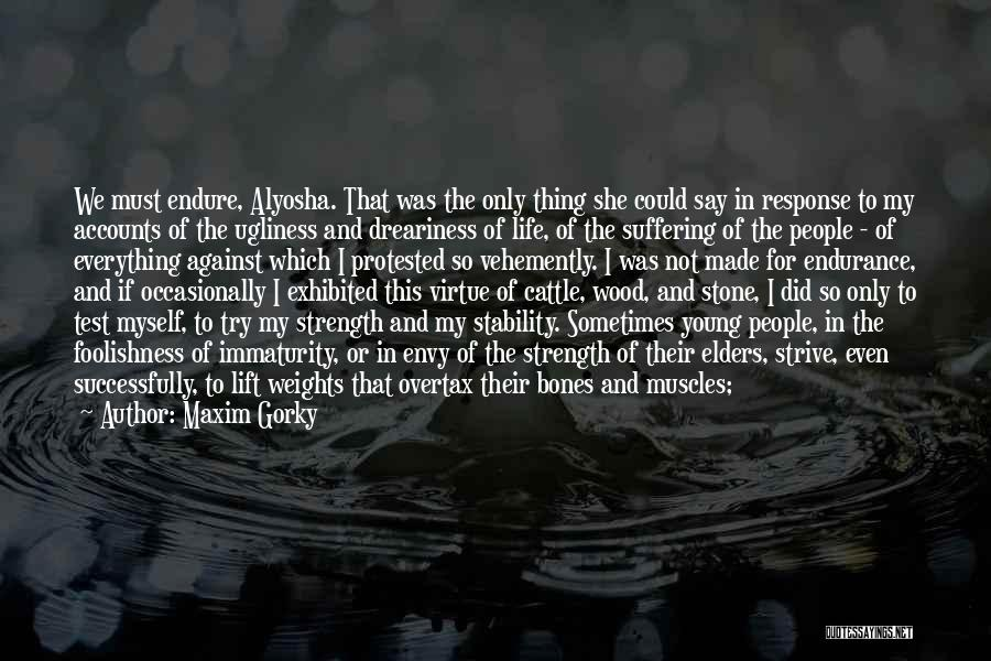 Strength And Life Quotes By Maxim Gorky