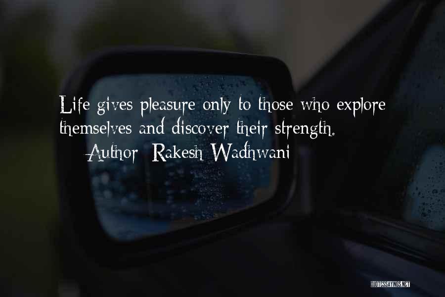 Strength And Life Quotes By Rakesh Wadhwani