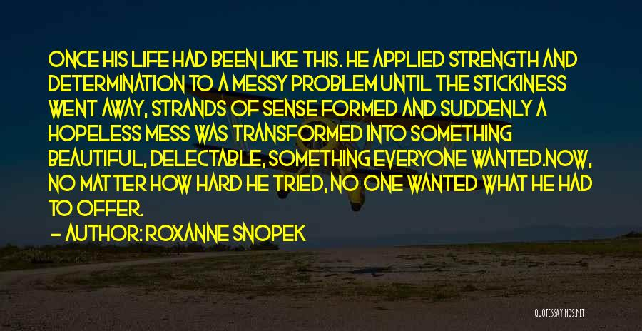 Strength And Life Quotes By Roxanne Snopek
