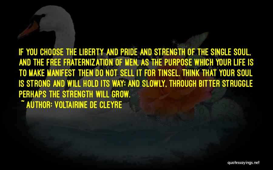 Strength And Life Quotes By Voltairine De Cleyre